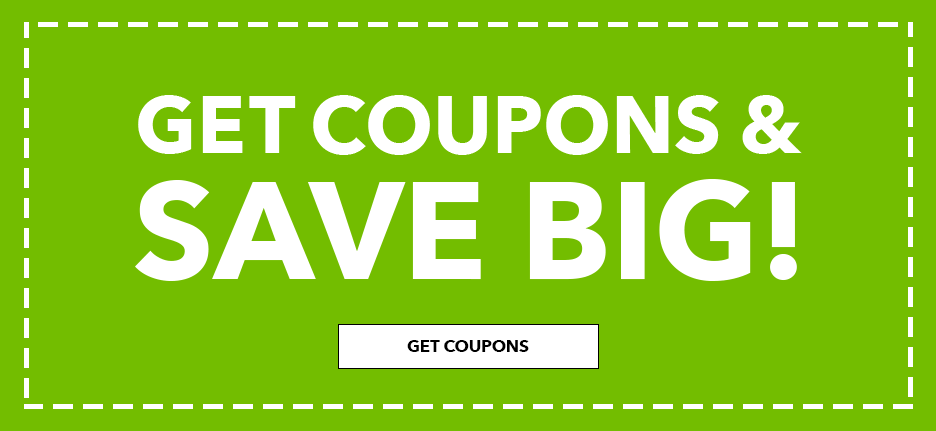 Get coupons and save big!